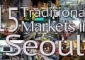 15 Traditional Markets in Seoul: Well-Known & Hidden Gems