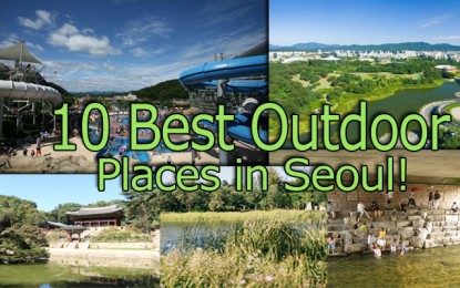 10 Best Outdoor Places to Hang Out in Seoul!
