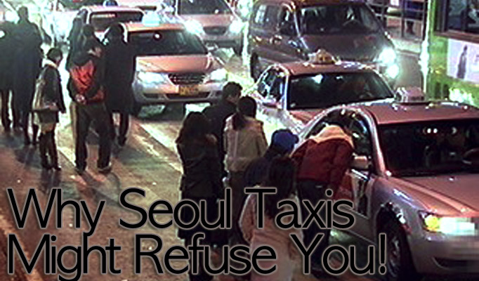 Why Korean Taxi Drivers Might Refuse to Take You! – Seoulistic